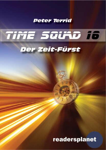 Peter Terrid Time Squad 16: Der Zeit-Fürst недорого