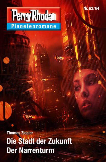 Фото - Thomas Ziegler Planetenroman 63 + 64: Die Stadt der Zukunft / Der Narrenturm uwe anton planetenroman 5 eisige zukunft