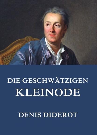 Denis Diderot Die geschwätzigen Kleinode