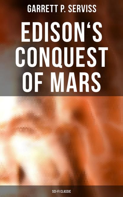 Фото - Garrett P. Serviss Edison's Conquest of Mars (Sci-Fi Classic) garrett putman serviss a columbus of space