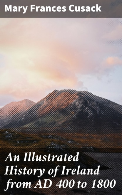 Mary Frances Cusack An Illustrated History of Ireland from AD 400 to 1800 недорого