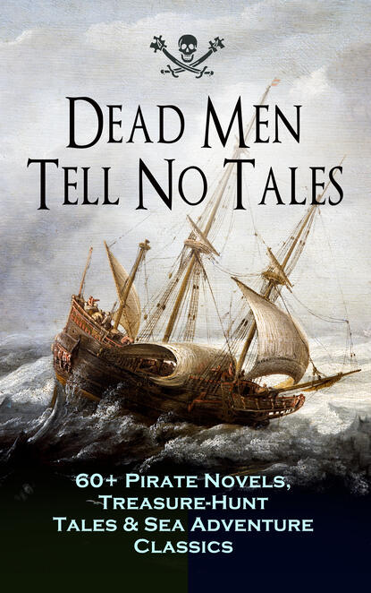 Лаймен Фрэнк Баум Dead Men Tell No Tales - 60+ Pirate Novels, Treasure-Hunt Tales & Sea Adventure Classics лаймен фрэнк баум big book of christmas novels tales legends