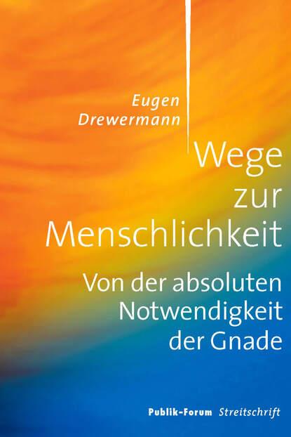 Eugen Drewermann Wege zur Menschlichkeit thomas herold wege zur unsterblichkeit