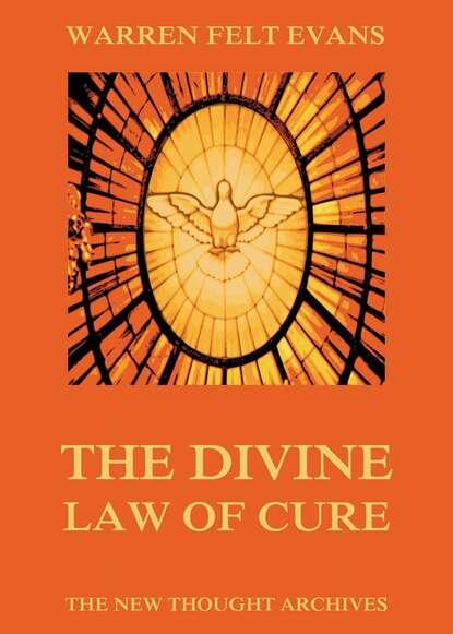 Warren Felt Evans The Divine Law Of Cure warren c easley matters of doubt