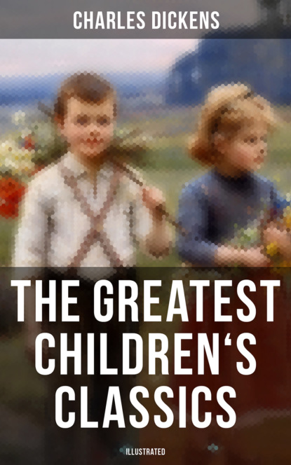 Чарльз Диккенс The Greatest Children's Classics of Charles Dickens (Illustrated) чарльз диккенс charles dickens the complete christmas books and stories the greatest writers of all time