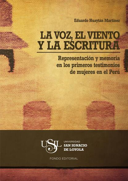 Eduardo Huaytán Martínez La voz, el viento y la escritura eduardo huaytán martínez la voz el viento y la escritura