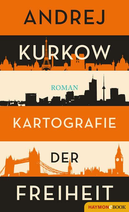 Andrej Kurkow Kartografie der Freiheit andrej kurkow die welt des herrn bickford