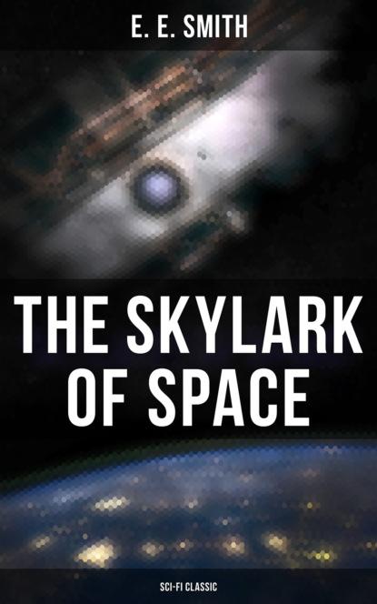 Фото - E. E. Smith The Skylark of Space (Sci-Fi Classic) e e smith skylark three