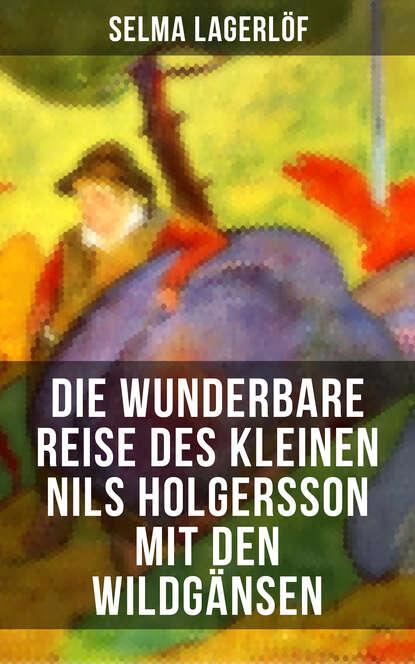 Selma Lagerlöf Die wunderbare Reise des kleinen Nils Holgersson mit den Wildgänsen nagib machfus die reise des ibn fattuma