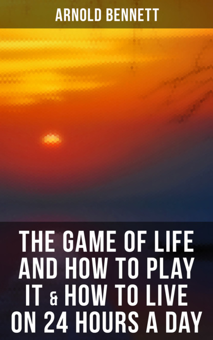 Фото - Arnold Bennett The Game of Life and How to Play It & How to Live on 24 Hours a Day rosanna casper the big book of 30 day challenges 60 habit forming programs to live an infinitely better life unabridged