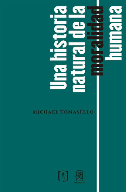 Michael Tomasello Una historia natural de la moralidad humana