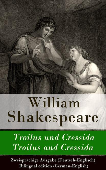 Уильям Шекспир Troilus und Cressida / Troilus and Cressida - Zweisprachige Ausgabe (Deutsch-Englisch) каминная вытяжка korting khc 6930 x