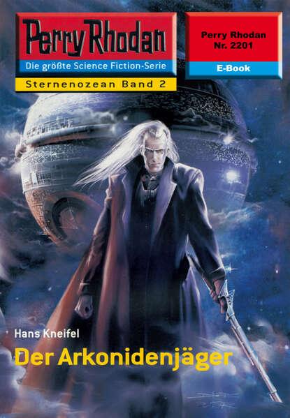 Hans Kneifel Perry Rhodan 2201: Der Arkonidenjäger hans kneifel perry rhodan 797 planet der leibwächter