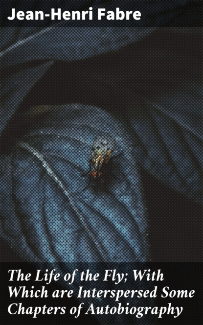 Fabre Jean-Henri The Life of the Fly; With Which are Interspersed Some Chapters of Autobiography fly life compact красный