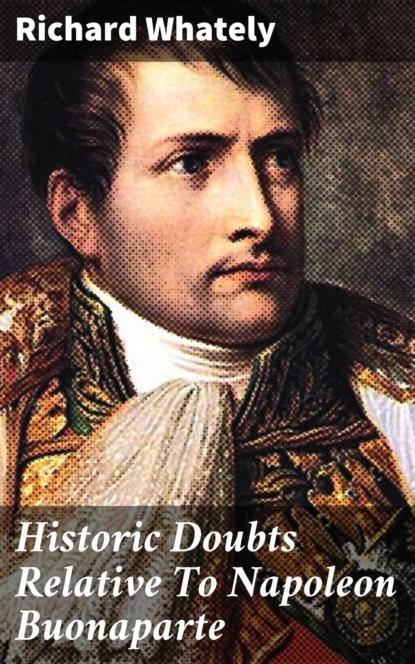 Фото - Richard Whately Historic Doubts Relative To Napoleon Buonaparte buonaparte napoleon tendresses impériales