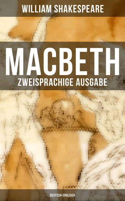 William Shakespeare MACBETH (Zweisprachige Ausgabe: Deutsch-Englisch) william shakespeare antonius und cleopatra antony and cleopatra zweisprachige ausgabe deutsch englisch