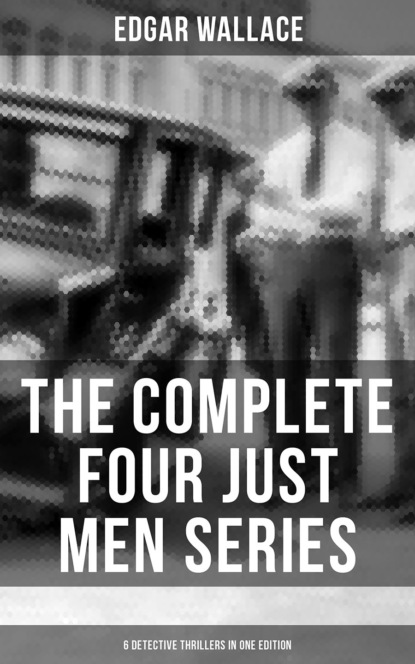 Edgar Wallace THE COMPLETE FOUR JUST MEN SERIES (6 Detective Thrillers in One Edition) недорого