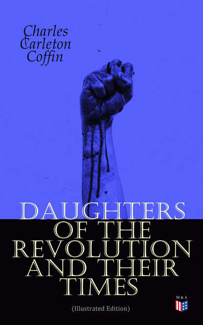Charles Carleton Coffin Daughters of the Revolution and Their Times (Illustrated Edition) недорого