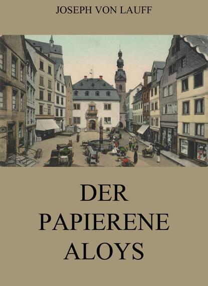 Joseph von Lauff Der papierene Aloys joseph von lauff sankt anne historischer roman
