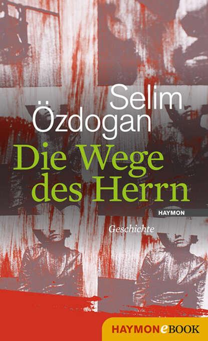 Selim Ozdogan Die Wege des Herrn andrej kurkow die welt des herrn bickford