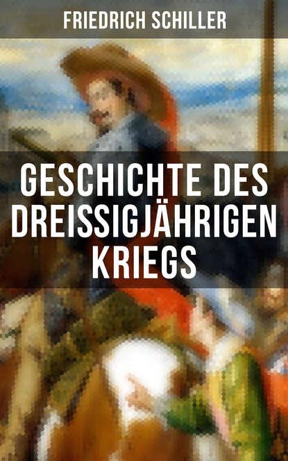 friedrich schiller zu der geschichte des malteser ordens ungekürzt Friedrich Schiller Geschichte des dreißigjährigen Kriegs