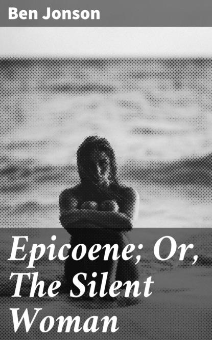 Ben Jonson Epicoene; Or, The Silent Woman недорого