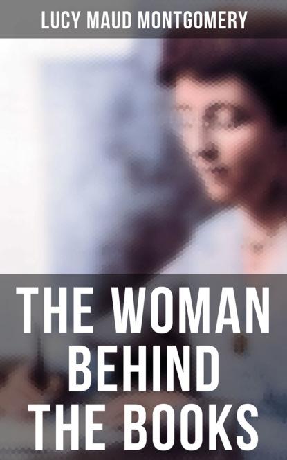Фото - Люси Мод Монтгомери Lucy Maud Montgomery - The Woman Behind The Books lucy m montgomery rainbow valley