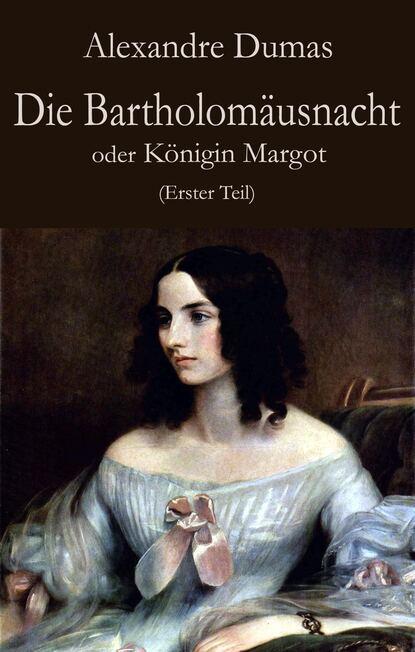 Александр Дюма Die Bartholomäusnacht oder Königin Margot (Erster Teil) flix faust der tragodie erster teil
