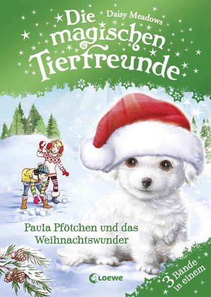 Daisy Meadows Die magischen Tierfreunde - Paula Pfötchen und das Weihnachtswunder daisy meadows die magischen tierfreunde 7 finja fuchs und die magie der sterne