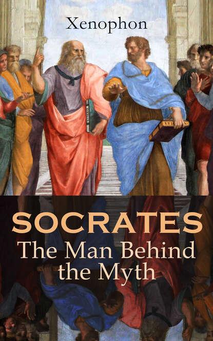 Фото - Xenophon SOCRATES: The Man Behind the Myth adam zamoyski napoleon the man behind the myth