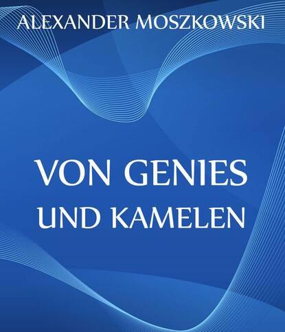 Alexander Moszkowski Von Genies und Kamelen genies sylvie lead nickel electrochemical batteries