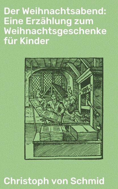 Christoph von Schmid Der Weihnachtsabend: Eine Erzählung zum Weihnachtsgeschenke für Kinder christoph von schmid die ostereyer