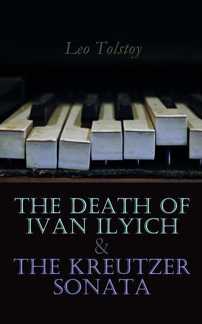 Leo Tolstoy The Death of Ivan Ilyich & The Kreutzer Sonata the death of ivan ilyich and master and man