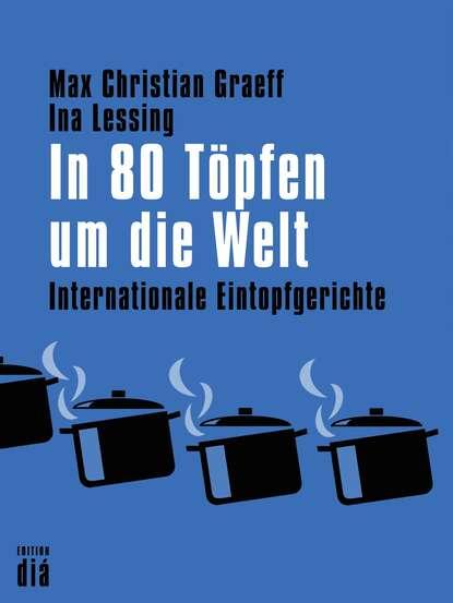 Max Christian Graeff In 80 Töpfen um die Welt peter neumann in 2390 heißen stunden um die welt