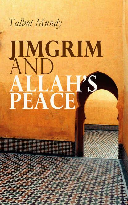 Talbot Mundy Jimgrim and Allah's Peace talbot mundy jimgrim the spy thrillers series