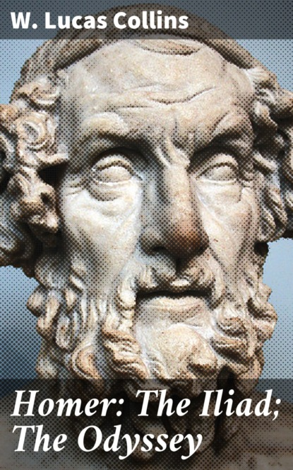 W. Lucas Collins Homer: The Iliad; The Odyssey homer the odyssey