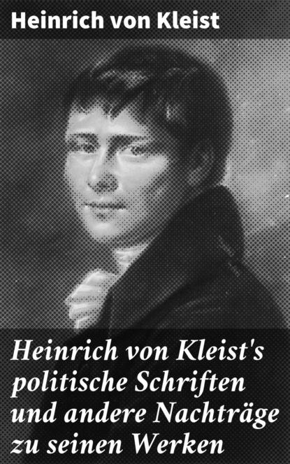 Фото - Heinrich von Kleist Heinrich von Kleist's politische Schriften und andere Nachträge zu seinen Werken heinrich zankl trotzdem genial