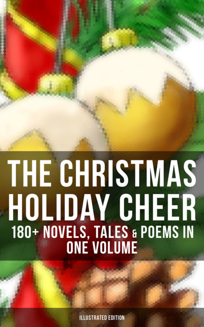 Лаймен Фрэнк Баум THE CHRISTMAS HOLIDAY CHEER: 180+ Novels, Tales & Poems in One Volume (Illustrated Edition) недорого