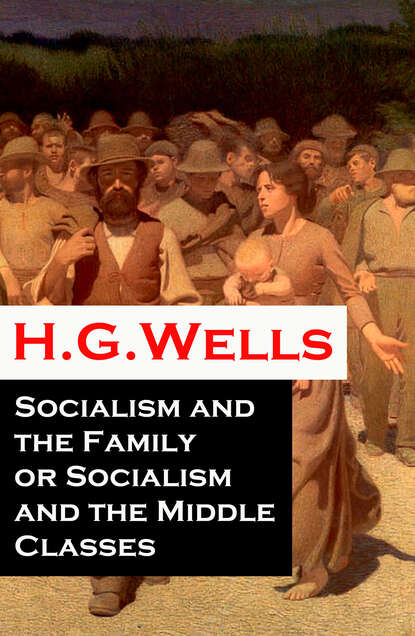 H. G. Wells Socialism and the Family or Socialism and the Middle Classes (A rare essay) недорого