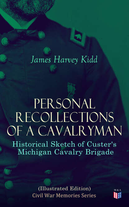 James Harvey Kidd Personal Recollections of a Cavalryman: Historical Sketch of Custer's Michigan Cavalry Brigade (Illustrated Edition) jody houser dale keown luke ross the cavalry 1 variant edition
