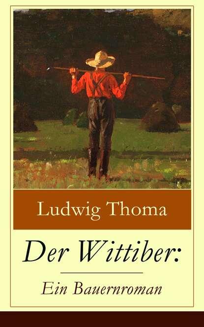 Фото - Ludwig Thoma Der Wittiber: Ein Bauernroman ludwig thoma der wittiber ein bauernroman