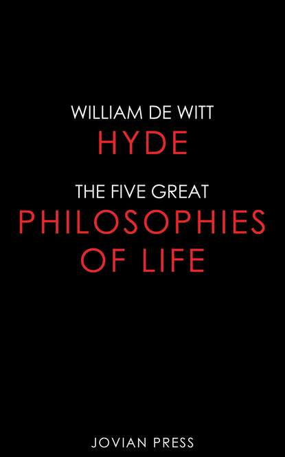 William de Witt Hyde The Five Great Philosophies of Life william de witt hyde abba father or the religion of everyday life