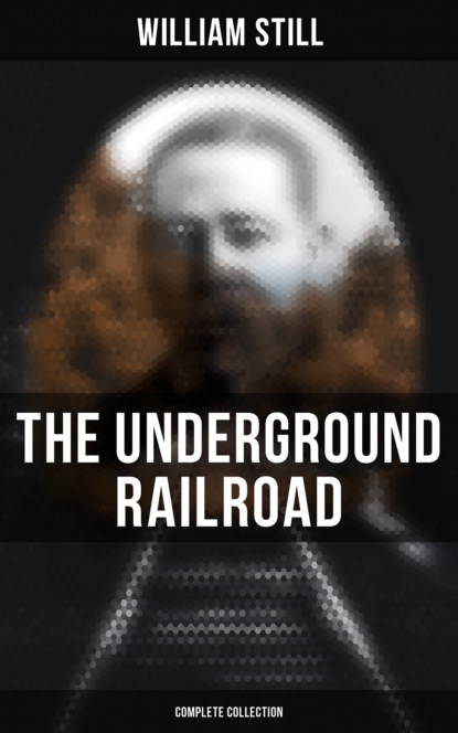 William Still The Underground Railroad (Complete Collection) william craft running a thousand miles for freedom – incredible escape of william