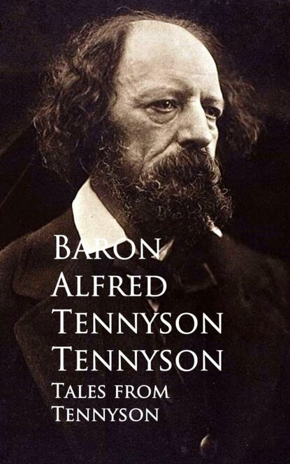 Baron Alfred Tennyson Tennyson Tales from Tennyson the complete works of alfred lord tennyson poet laureate