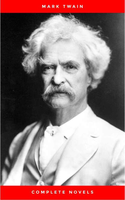 купить Марк Твен THE COMPLETE NOVELS OF MARK TWAIN AND THE COMPLETE BIOGRAPHY OF MARK TWAIN (Complete Works of Mark Twain Series) THE COMPLETE WORKS COLLECTION (The Complete Works of Mark Twain Book 1) в интернет-магазине