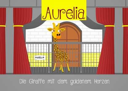 Wlaschek Sascha Aurelia, die Giraffe mit dem goldenem Herzen wlaschek sascha aurelia die giraffe mit dem goldenem herzen
