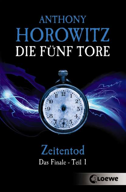 Anthony Horowitz Die fünf Tore 5 - Zeitentod anthony horowitz forever and a day