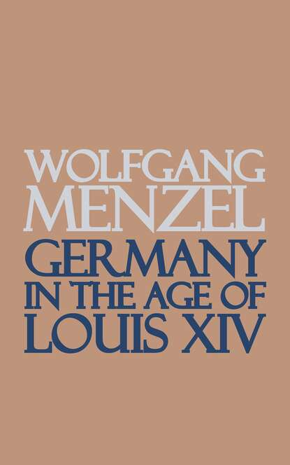 Wolfgang Menzel Germany in the Age of Louis the Fourteenth недорого
