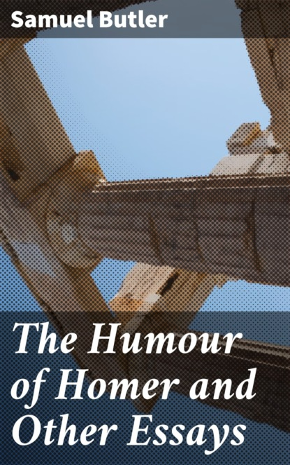 Фото - Samuel Butler The Humour of Homer and Other Essays samuel butler the note books of samuel butler