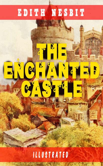 Эдит Несбит The Enchanted Castle (Illustrated) недорого